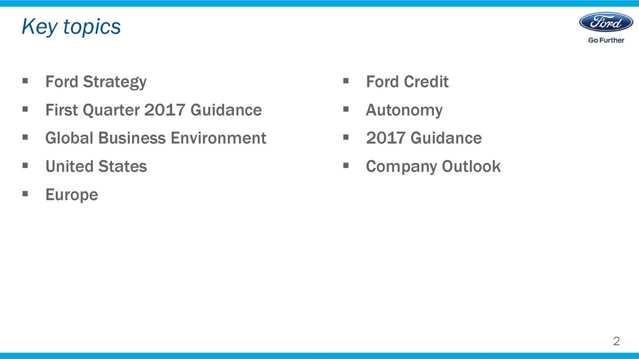 Ford Strategy  Ford Credit First Quarter 2017 Guidance  Autonomy Global Business Environment  2017 Guidance United States  Company Outlook Europe 2